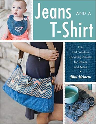 Jeans and a T-Shirt: Fun and Fabulous Upcycling Projects for Denim and More